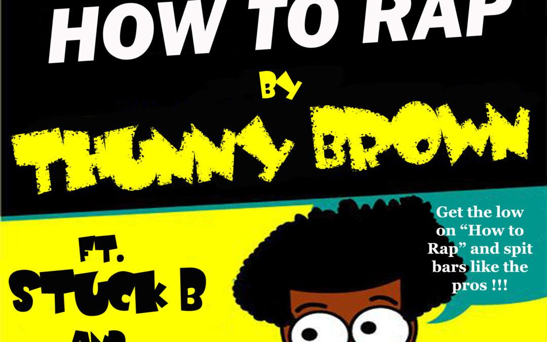 "Thunny Brown Ft. Stuck B & Illanoyz ""How To Rap"""